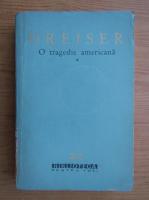 Theodore Dreiser - O tragedie americana (volumul 1)