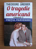 Theodore Dreiser - O tragedie americana, volumul 2. Pretul parvenirii