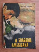 Theodore Dreiser - O tragedie americana (volumul 2)