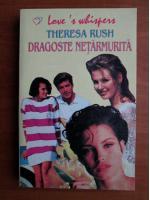 Theresa Rush - Dragoste netarmurita