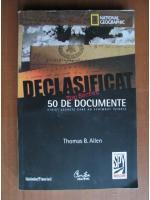 Thomas B. Allen - Declasificat. 50 de documente strict secrete care au schimbat istoria