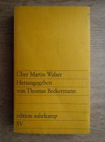 Anticariat: Thomas Beckermann - Uber Martin Walser Herausgegeben