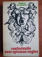 Anticariat: Thomas de Quincey - Confesiunile unui opioman englez