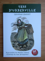 Thomas Hardy - Tess D'Urberville. Repovestire de Maxine Linnell