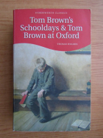 Anticariat: Thomas Hughes - Tom Brown's schooldays and Brown at Oxford