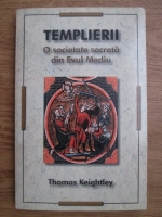 Thomas Keightley - Templierii, o societate secreta din Evul Mediu