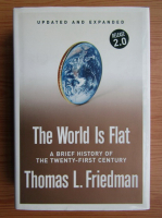Anticariat: Thomas L. Friedman - The world is flat. A brief history of the twenty-first Century