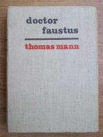 Thomas Mann - Doctor Faustus. Viata compozitorului german Adrian Leverkuhn povestita de un prieten. Cum a scris doctorul Faustus Romanul unui roman