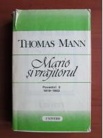 Anticariat: Thomas Mann - Mario si vrajitorul (povestiri 3, 1919-1953)