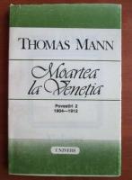 Anticariat: Thomas Mann - Moartea la Venetia (povestiri 2, 1904-1912)
