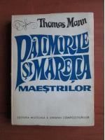 Thomas Mann - Patimitile si maretia maestrilor