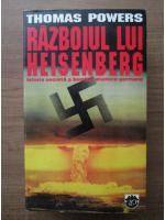 Thomas Powers - Razboiul lui Heisenberg. Istoria secreta a bombei atomice germane