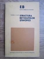 Thomas S. Kuhn - Structura revolutiilor stiintifice