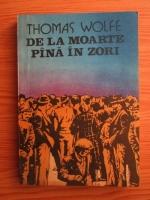 Anticariat: Thomas Wolfe - De la moarte pana in zori