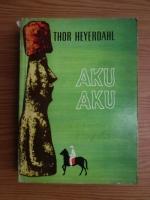 Anticariat: Thor Heyerdahl - Aku Aku