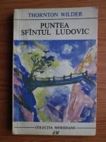 Anticariat: Thornton Wilder - Puntea Sfantul Ludovic