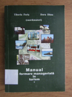 Tiberiu Foris - Manual de formare manageriala in turism (volumul 1)