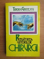 Tiberiu Ghitescu - Pregatirea viitorilor chirurgi