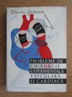 Anticariat: Tiberiu Ghitescu - Probleme de chirugie experimentala vasculara si cardiaca