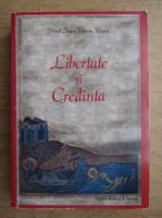 Tiberiu Ioan Visan - Libertate si credinta