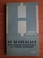 Anticariat: Tiberiu Rudica - Eu si celalalt. De la pozitia egocentrica la pozitia altruista