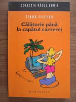 Anticariat: Tibor Fischer - Calatorie pana la capatul camerei
