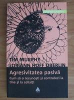 Anticariat: Tim Murphy - Agresivitatea pasiva. Cum sa o recunosti si controlezi la tine si la ceilalti