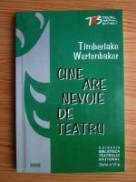 Timberlake Wertenbaker - Cine are nevoie de teatru