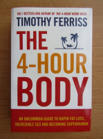 Anticariat: Timothy Ferriss - The 4-hour body. An uncommon guide to rapid fat-loss, incredible sex and becoming superhuman