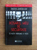 Anticariat: Timothy Garton Ash - Dosarul meu de securitate. O alta versiune a vietii