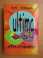 Anticariat: Tit Tihon - Ultima civilizatie