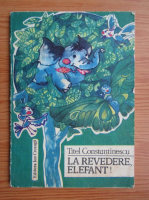 Anticariat: Titel Constantinescu - La revedere, elefant!