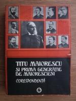 Anticariat: Titu Maiorescu si prima generatie de maiorescieni. Corespondenta