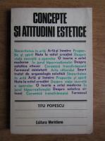Anticariat: Titu Popescu - Concepte si atitudini estetice