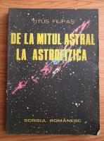 Titus Filipas - De la mitul astral la astrofizica