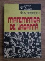 Anticariat: Titus Popescu - Matematica de vacanta