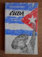 Anticariat: Titus Popovici - Cuba, teritoriul liber al Americii
