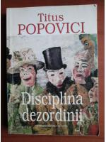Anticariat: Titus Popovici - Disciplina dezordinii