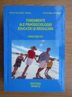 Anticariat: Titus Toma - Fundamente ale psihosociologiei educatiei si reeducari