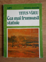 Titus Vijeu - Cea mai frumoasa statuie