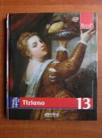 Tiziano (colectia Pictori de Geniu, nr. 13)