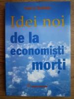 Todd G. Buchholz - Idei noi de la economisti morti