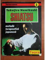 Anticariat: Tokujiro Namikoshi - Shiatsu, metoda terapeutica japoneza