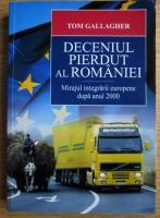 Anticariat: Tom Gallagher - Deceniul pierdut al Romaniei. Mirajul integrarii europene dupa anul 2000