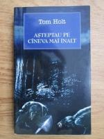 Tom Holt - Asteptau pe cineva mai inalt