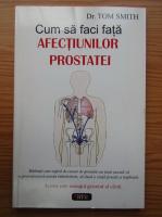Anticariat: Tom Smith - Cum sa faci fata afectiunilor prostatei