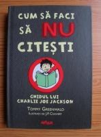comperta: Tommy Greenwald - Cum sa faci sa nu citesti. Ghidul lui Charlie Joe Jackson