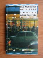Anticariat: Tonino Benacquista - Les Morsures de l'Aube