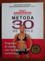 Anticariat: Tracy Anderson - Metoda de 30 de zile. Programul de slabire care face posibila perfectiunea
