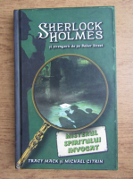 Anticariat: Tracy Mack, Michael Citrin - Misterul spiritului invocat. Sherlock Holmes si stengarii de pe Baker Street